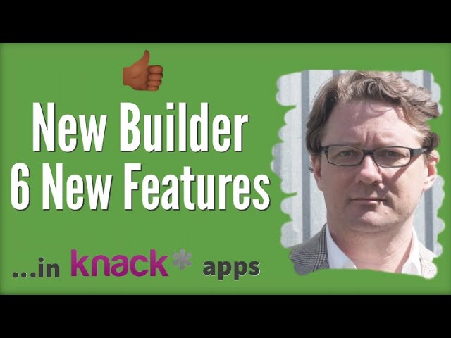 New Features in Knack's New Builder