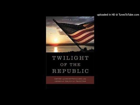 Twilight Of The American Republic Justin-Litke October 21, 2013
