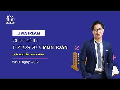 Giải Chi đề Toán THPT Quốc Gia 2019 - Mã 103 - Thầy Nguyễn Thanh Tùng