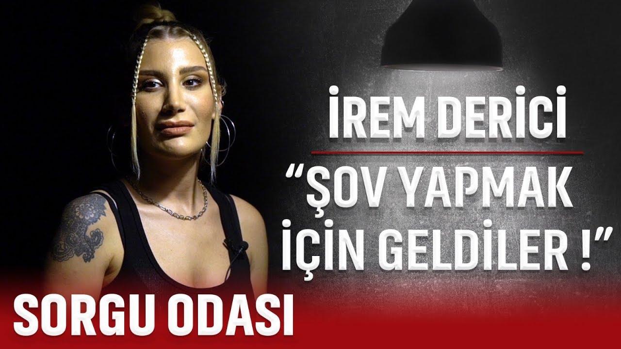 İREM DERİCİ: MERAK ETMESİNLER AHI ÇIKTI BENDEN !!!   SORGU ODASI  