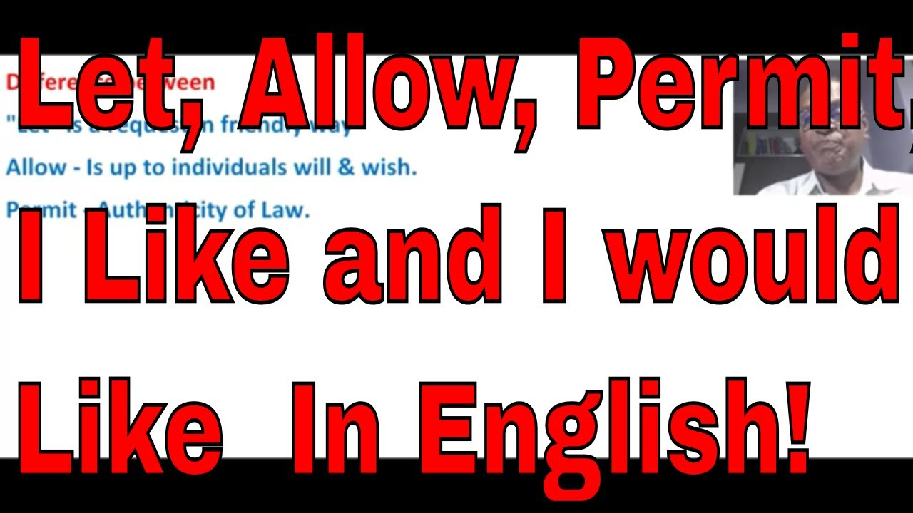 Download Difference Between Let, Allow, Permit, I Like and I would Like  In English!