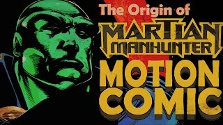 The Origin of The Martian Manhunter - Motion Comic