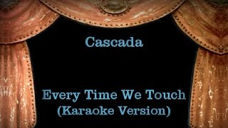 Cascada - Every Time We Touch (Karaoke Version) Lyrics