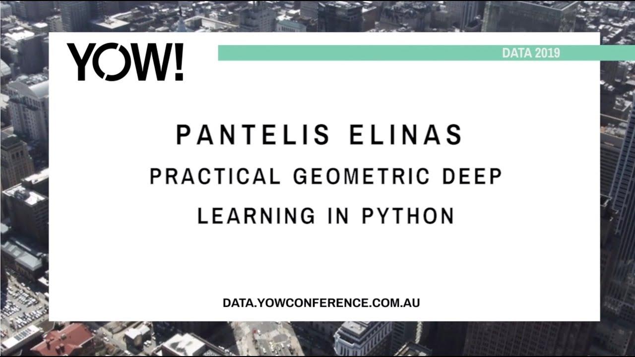 YOW! Data 2019 - Pantelis Elinas - Practical Geometric Deep Learning in  Python