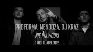 Proforma - Nie pij wódki ft. Mendoza, Dj Kraz (prod. Quadeloope) [Official Video]