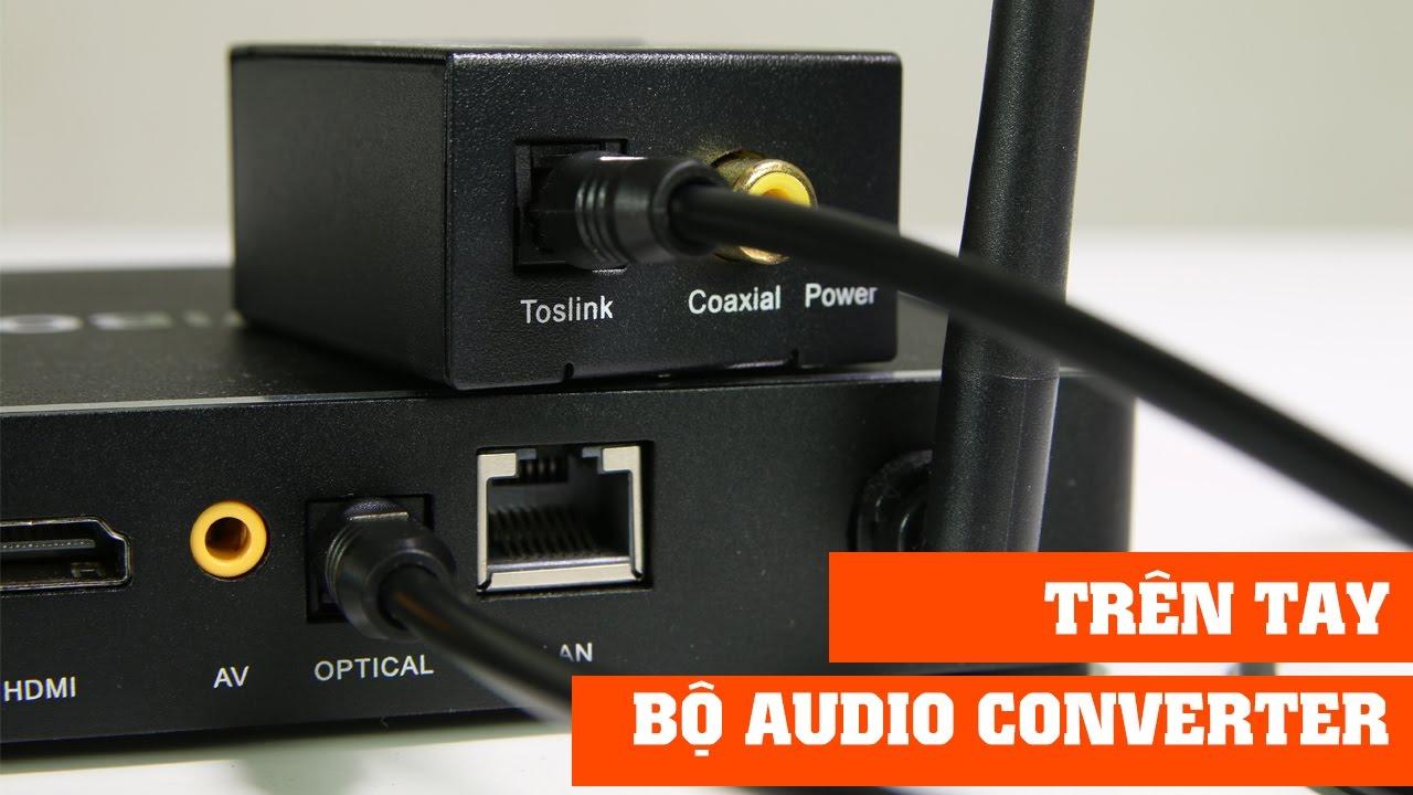 Trên tay và hướng dẫn sử dụng bộ chuyển đổi âm thanh từ digital sang analog