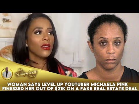 Woman Says Level Up YouTuber Michaela Pink Finessed Her Out Of $21K On A Fake Real Estate Deal