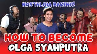 HOW TO BECOME: OĻGA SYAHPUTRA! NOSTALGIA BARENG!   GIGA Entertainment
