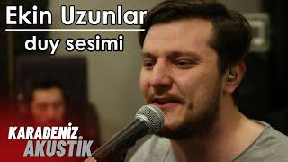 Ekin Uzunlar - Duy Sesimi (Karadeniz Akustik)