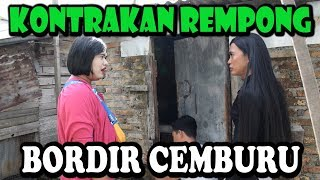 BORDIR CEMBURU || KONTRAKAN REMPONG EPISODE 82