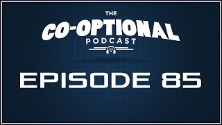 The Co-Optional Podcast Ep. 85 Lazy Edition [strong language] - July 9, 2015
