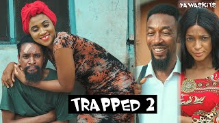 Download Yawa Comedy - TRAPPED (Part 2) (YAWASKITS Episode 51)