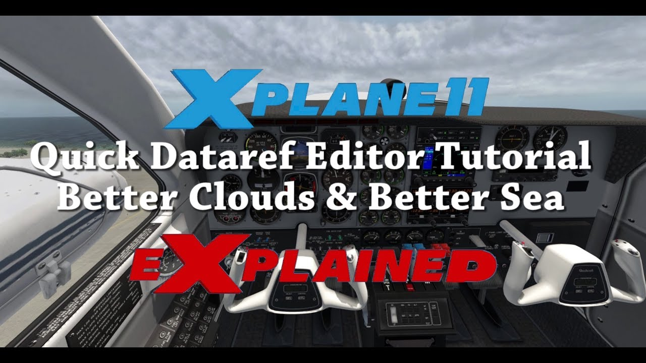 Xplane eXplained - Quick Dataref Editor Tutorial - Better Clouds & Water in  X-Plane 11