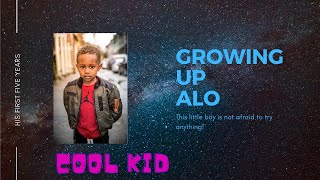Watch this kid grow- Growing Up Alo