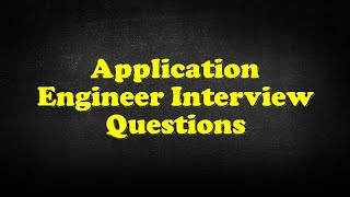 Application Engineer Interview Questions