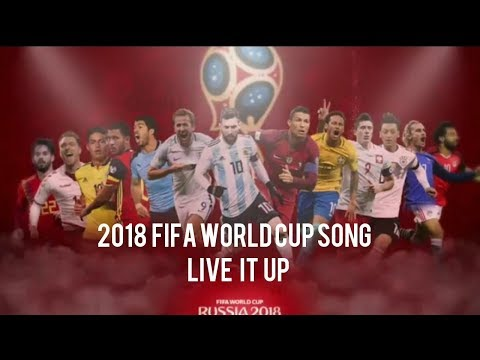 Live it up-  2018 FIFA World cup official song
