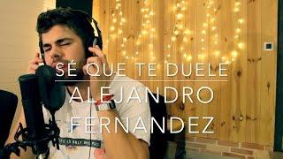 SÉ QUE TE DUELE - ALEJANDRO FERNÁNDEZ ft. MORAT (SERGIO LÓPEZ COVER)