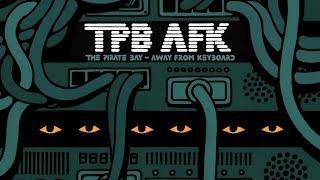 TPB AFK / Пиратская бухта. В удалении от клавиатуры