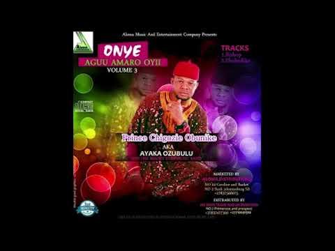 Ayaka Ozubulu - Onye Agu Amaro Oyii Vol 3 [Ebube Dike Special] Egwu Ekpili Igbo