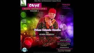 Ayaka Ozubulu - Onye Agu Amaro Oyii Vol 3 Ebube Dike Special Egwu Ekpili Igbo