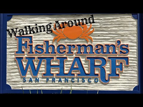 A Walk Around Fisherman's Wharf, SAN FRANCISCO