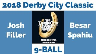 Josh Filler vs Besar Spahiu - 9 Ball - 2018 Derby City Classic