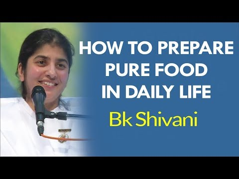 Bk Shivani - How to Prepare Pure Food In Daily Life