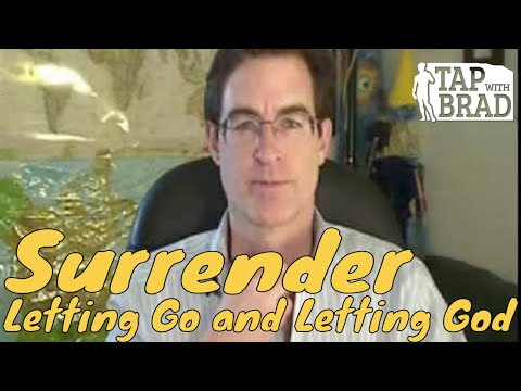 Surrender - Letting Go and Letting God - Tapping with Brad Yates