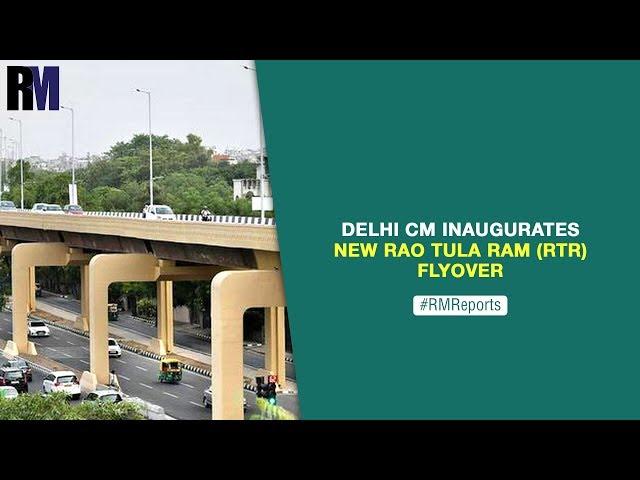 Delhi CM inaugurates new Rao Tula Ram (RTR) Flyover | Weekly roundup | RealtyMyths