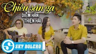 Chiều Sân Ga (#CSG) - Diễm Hân ft. Thiện Hải | Nhạc Vàng Song Ca 2019