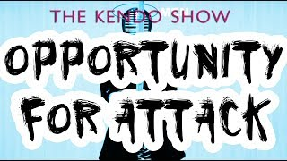 The Kendo Show - Basic Opportunities for Attack