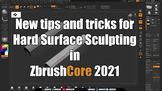 New tips and tricks for Hard Surface Sculpting in ZbrushCore 2021