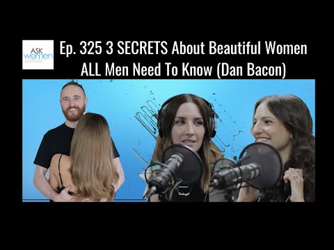 Ep. 325 Top 3 Secrets About ALL Beautiful Women (Dan Bacon)