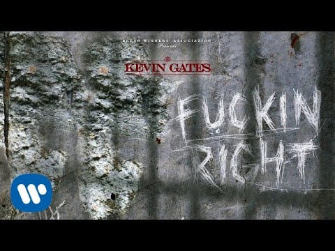 Kevin Gates - Fuckin Right [Official Audio]