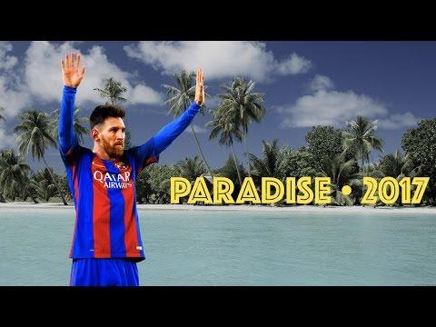 Lionel Messi | Paradise || 2017 | HD