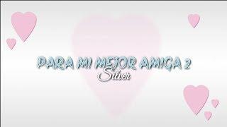 """""""PARA MI MEJOR AMIGA 2"""" - Silver (Rap romantico 2018)"""