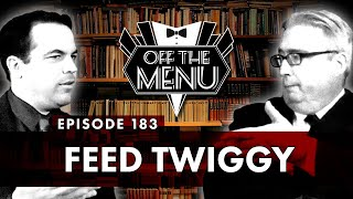Off the Menu: Episode 183 - Feed Twiggy