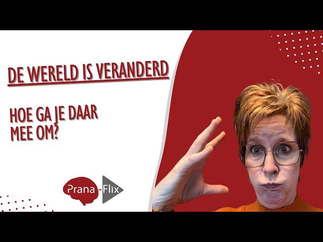 De wereld is veranderd-hoe ga je daar mee om?