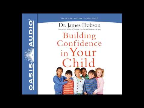 """Building Confidence In Your Child"" by Dr. James Dobson - Ch. 1"