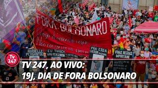 TV 247, ao vivo: 19J, dia de Fora Bolsonaro