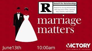 VICTORY FELLOWSHIP 6 13 21 MARRIAGE MATTERS