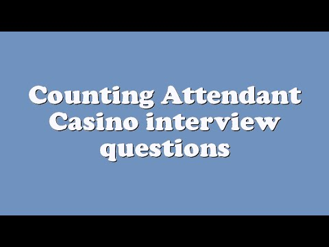 Counting Attendant Casino interview questions