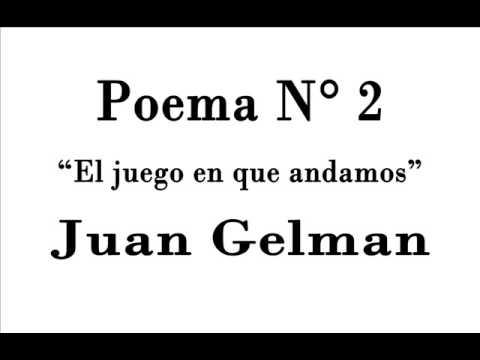 """POEMA 2 - Juan Gelman """"El juego en que andamos"""""""