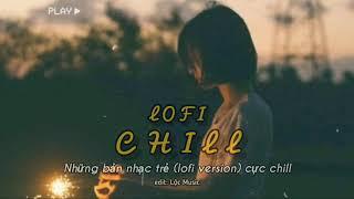 Một Chiếc Lofi Việt Nam Cực Chill | Lofi Nhạc Trẻ Hay Nhất 2020