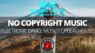Electronic Dance Music | Upbeat House [NO COPYRIGHT BACKGROUND MUSIC | CREATIVE COMMONS MUSIC]