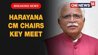 Haryana Chief Minister Manohar Lal Khattar Chairs Key Security Meet    CNN News18