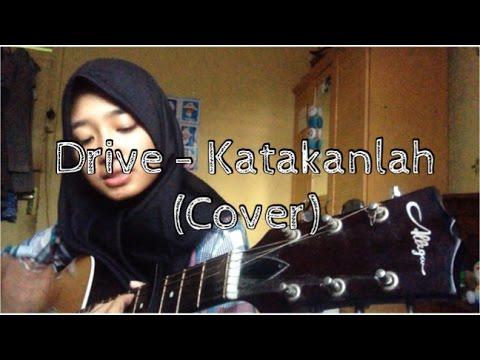 Drive - Katakanlah (cover)