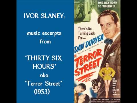 "Ivor Slaney: Music Excerpts From ""Thirty Six Hours""-""Terror Street"" (1953)"