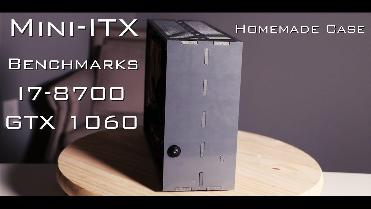 Intel I7-8700 , GTX 1060 Mini-ITX Benchmarks, Homemade Case