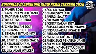 FULL KUMPULAN DJ ANGKLUNG SLOW REMIX TERBARU 2020 || NEW FULL ALBUM/FULL VERSION||GOKILLLL......